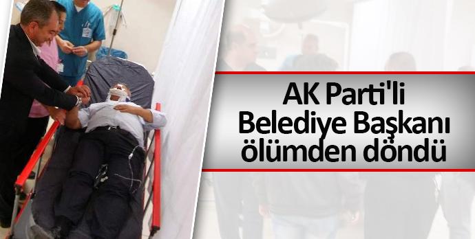 AK Parti'li belediye başkanını ölümden döndü