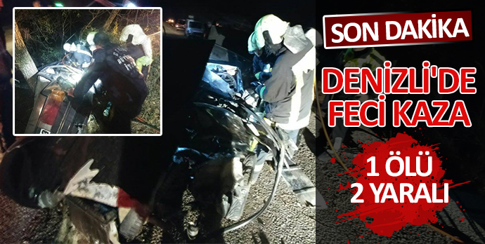 Denizli'de feci kaza 1 ölü 2 yaralı