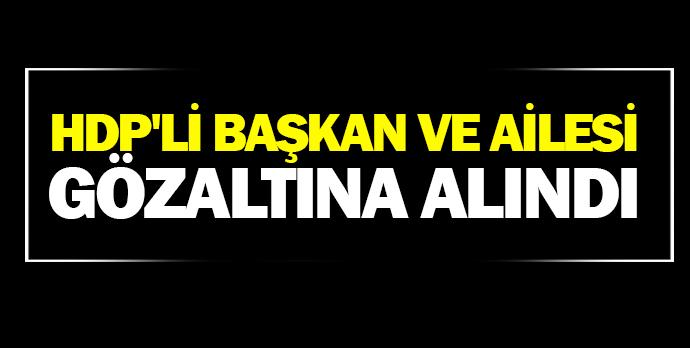 HDP'li başkan ve ailesi gözaltına alındı