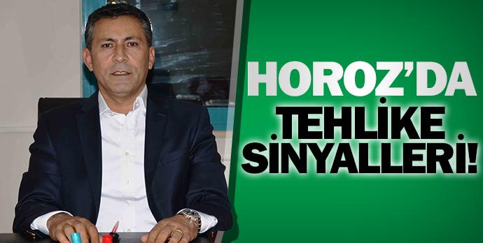 Horoz'da tehlike sinyalleri!