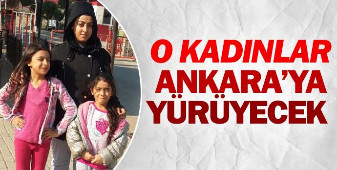 O kadınlar Ankara'ya yürüyecek