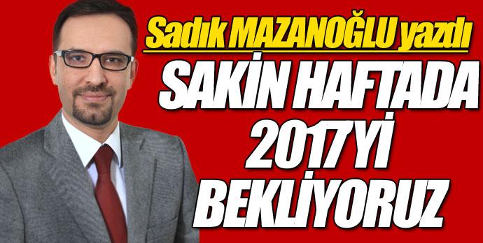 SAKİN HAFTADA 2017'Yİ BEKLİYORUZ