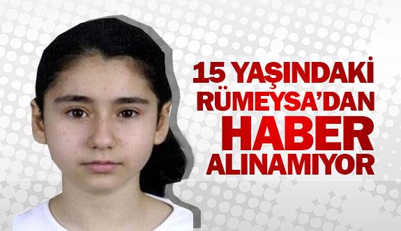 15 yaşındaki Rümeysa'dan haber alınamıyor