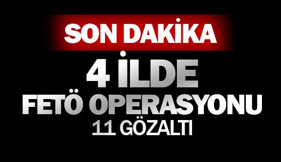 4 ilde FETÖ operasyonu, 11 gözaltı
