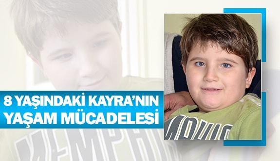 8 yaşındaki Kayra'nın yaşam mücadelesi