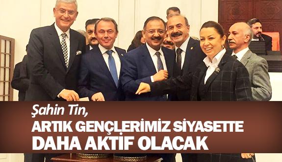 """Ak partili Şahin Tin: """"Artık gençlerimiz siyasette daha aktif olacak"""""""