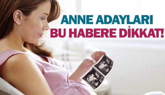 Anne adayları bu habere dikkat!