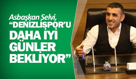 """Asbaşkan Selvi, """"Denizlispor'u daha iyi günler bekliyor"""""""