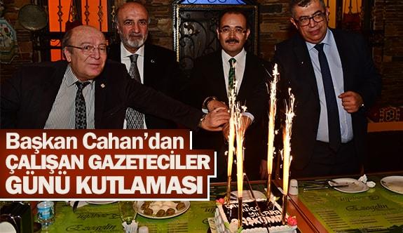 Başkan Cahan'dan Çalışan Gazeteciler Günü kutlaması