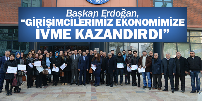 """Başkan Erdoğan, """"Girişimcilerimiz ekonomimize ivme kazandırdı"""""""