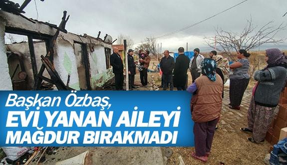 Başkan Özbaş, evi yanan aileyi mağdur bırakmadı