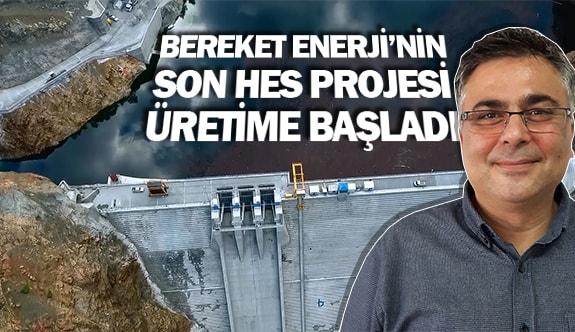 Bereket Enerji'nin son HES projesi üretime başladı