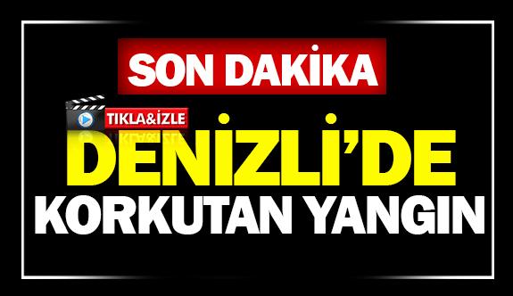 DENİZLİ'DE KORKUTAN YANGIN!