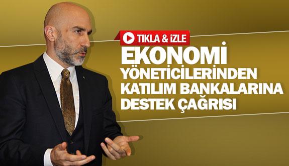 Ekonomi yöneticilerinden katılım bankalarına destek çağrısı