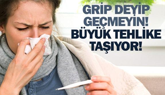 Grip deyip geçmeyin!Büyük tehlike taşıyor!