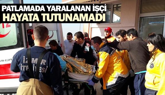 Patlamada yaralanan işçi hayata tutunamadı
