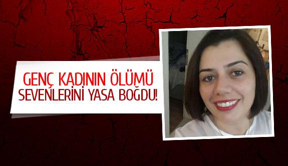 Genç kadının ölümü sevenlerini yasa boğdu!