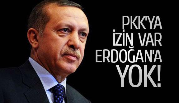 PKK'ya izin var Erdoğan'a yok!