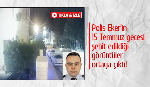 Polis Eker'in 15 Temmuz gecesi şehit edildiği görüntüler ortaya çıktı!