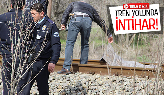 Tren yolunda intihar!