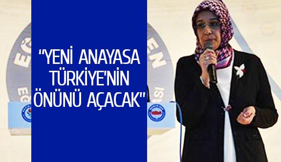 """""""Yeni anayasa Türkiye'nin önünü açacak"""""""