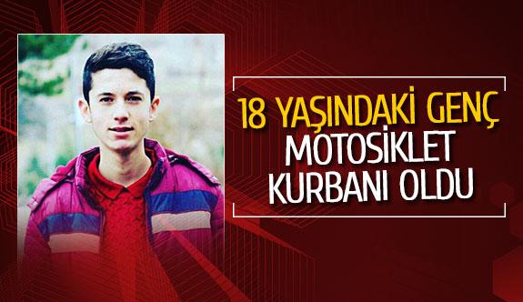 18 yaşındaki genç motosiklet kurbanı oldu