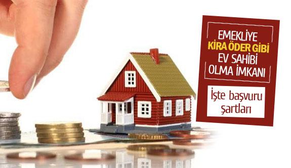 Emekliye kira öder gibi ev sahibi olma imkanı
