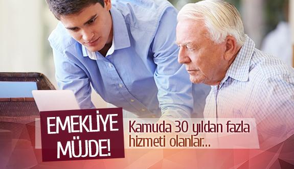 Emekliye müjde!  Kamuda 30 yıldan fazla hizmeti olanlar…