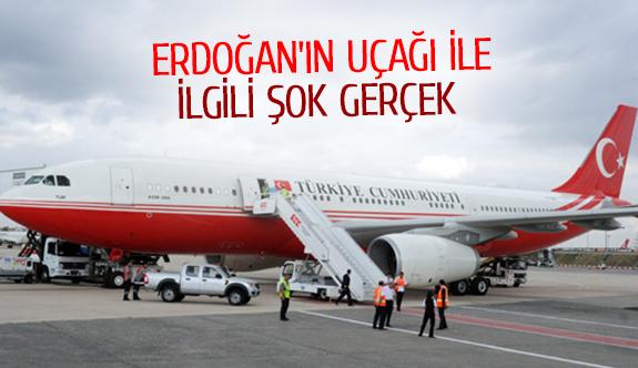 Erdoğan'ın uçağı ile ilgili şok gerçek