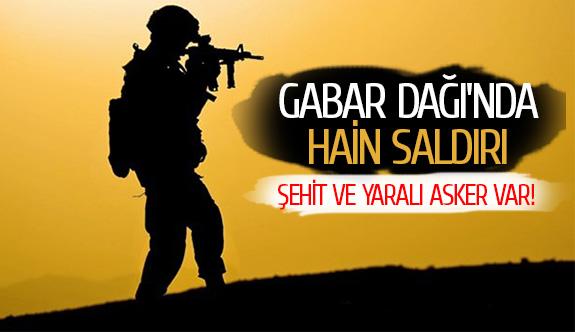 Gabar Dağı'nda hain saldırı: Şehit ve yaralı asker var!