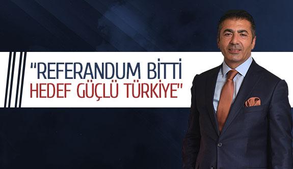 """""""Referandum bitti hedef güçlü Türkiye"""""""