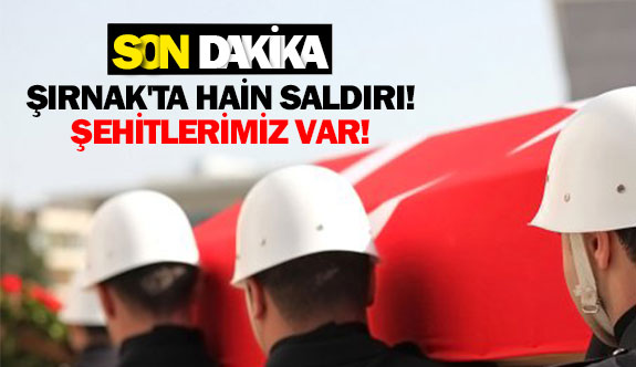 Şırnak'ta hain saldırı!