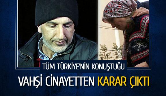 Tüm Türkiye'nin konuştuğu vahşi cinayetten karar çıktı