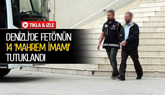Denizli'de fetö'nün 14 'mahrem imamı' tutuklandı