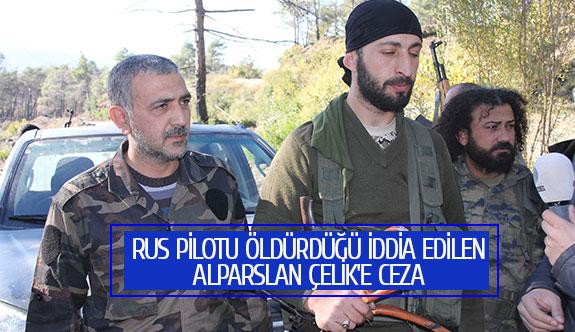 Rus pilotu öldürdüğü iddia edilen Alparslan Çelik'e ceza