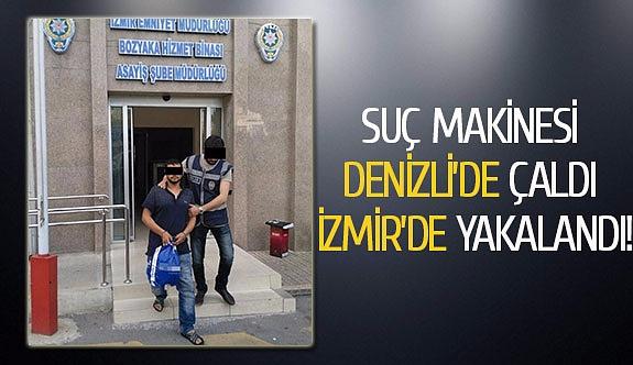 Suç makinesi Denizli'de çaldı İzmir'de yakalandı!