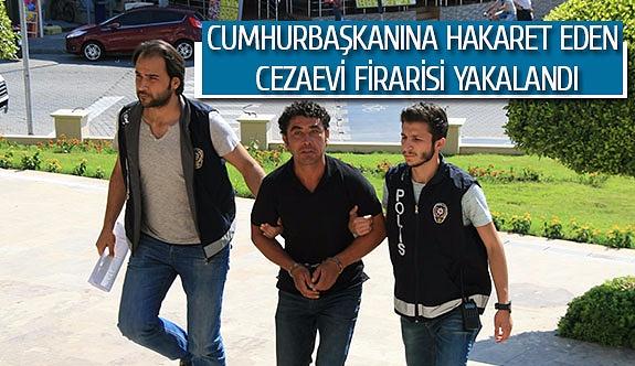 Cumhurbaşkanına hakaret eden cezaevi firarisi yakalandı