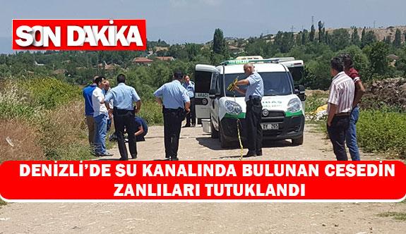 Denizli'de su kanalında bulunan cesedin zanlıları tutuklandı