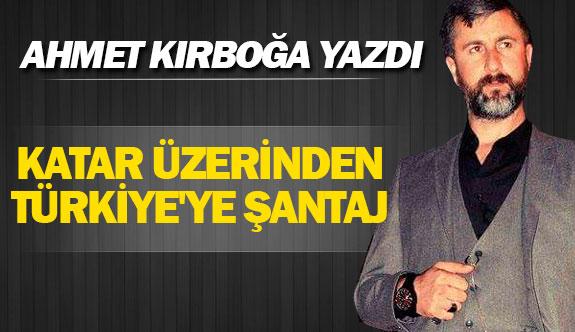 KATAR ÜZERİNDEN TÜRKİYE'YE ŞANTAJ