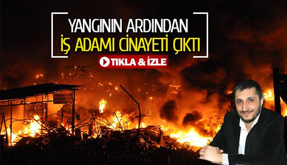Yangının ardından iş adamı cinayeti çıktı