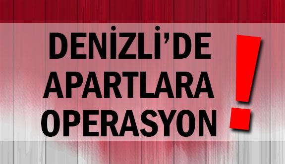 Denizli'de apartlara operasyon!