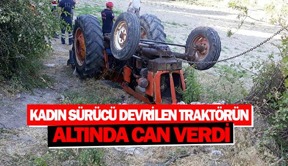Kadın sürücü devrilen traktörün altında can verdi