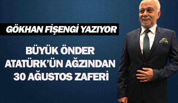 BÜYÜK ÖNDER ATATÜRK'ÜN AĞZINDAN 30 AĞUSTOS ZAFERİ