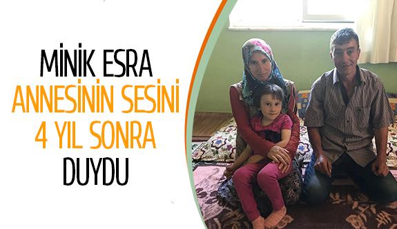 Minik Esra annesinin sesini 4 yıl sonra duydu