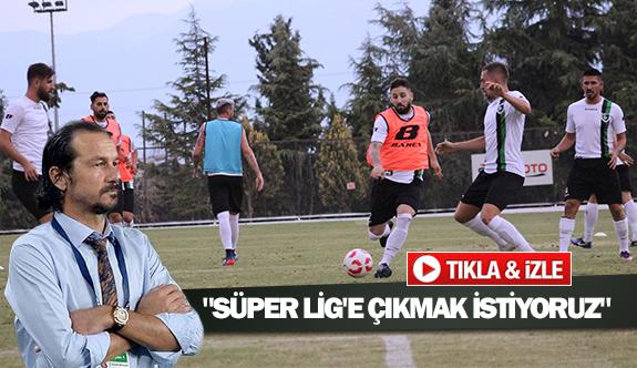 """""""Süper Lig'e çıkmak istiyoruz"""""""