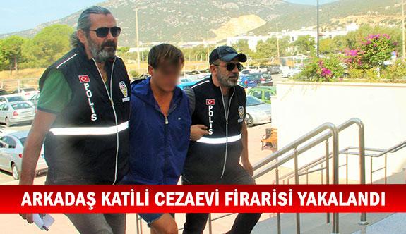 Arkadaş katili cezaevi firarisi yakalandı