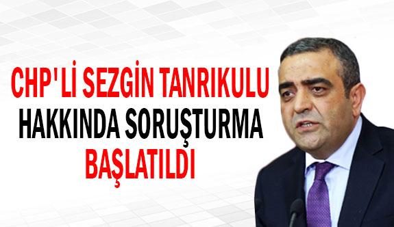 CHP'li Sezgin Tanrıkulu hakkında soruşturma başlatıldı