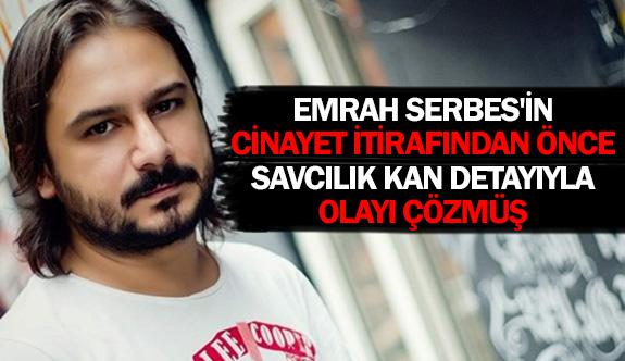 Emrah Serbes'in cinayet itirafından önce savcılık kan detayıyla olayı çözmüş