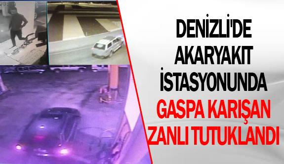Denizli'de akaryakıt istasyonunda gaspa karışan zanlı tutuklandı