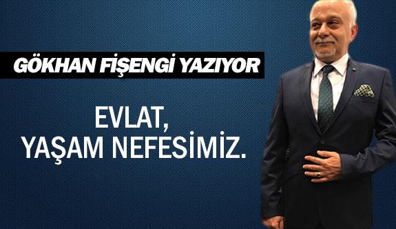 EVLAT, YAŞAM NEFESİMİZ.